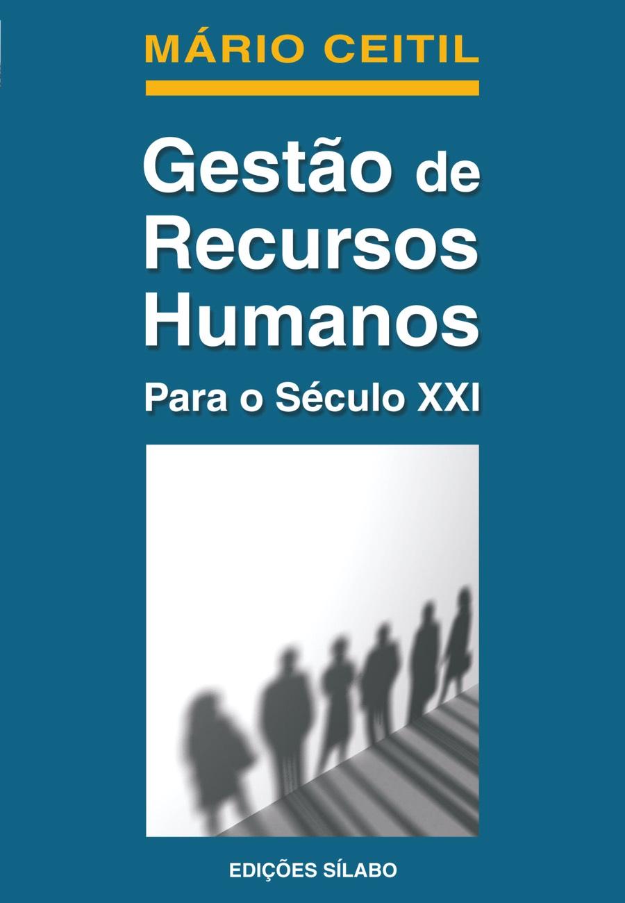Gestão de Recursos Humanos para o Séc. XXI. Um livro sobre Gestão Organizacional, Recursos Humanos de Mário Ceitil, de Edições Sílabo.