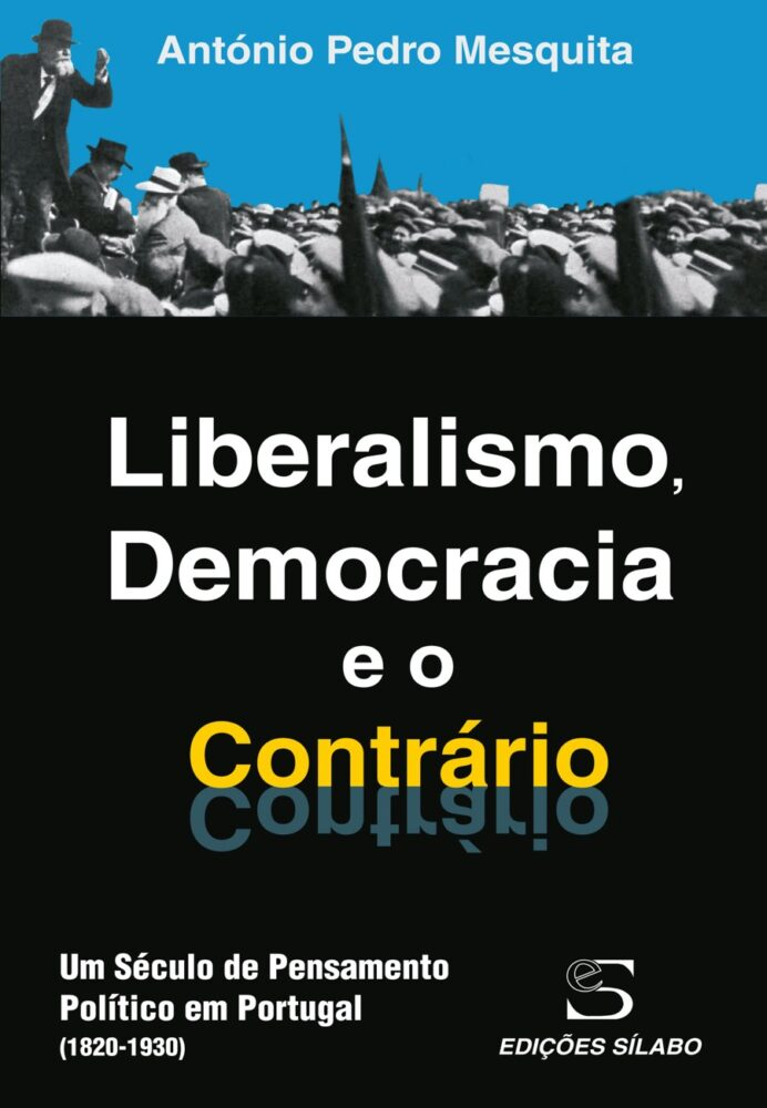 Liberalismo, Democracia e o Contrário. Um livro sobre Ciências Sociais e Humanas, Filosofia de António Pedro Mesquita, de Edições Sílabo.