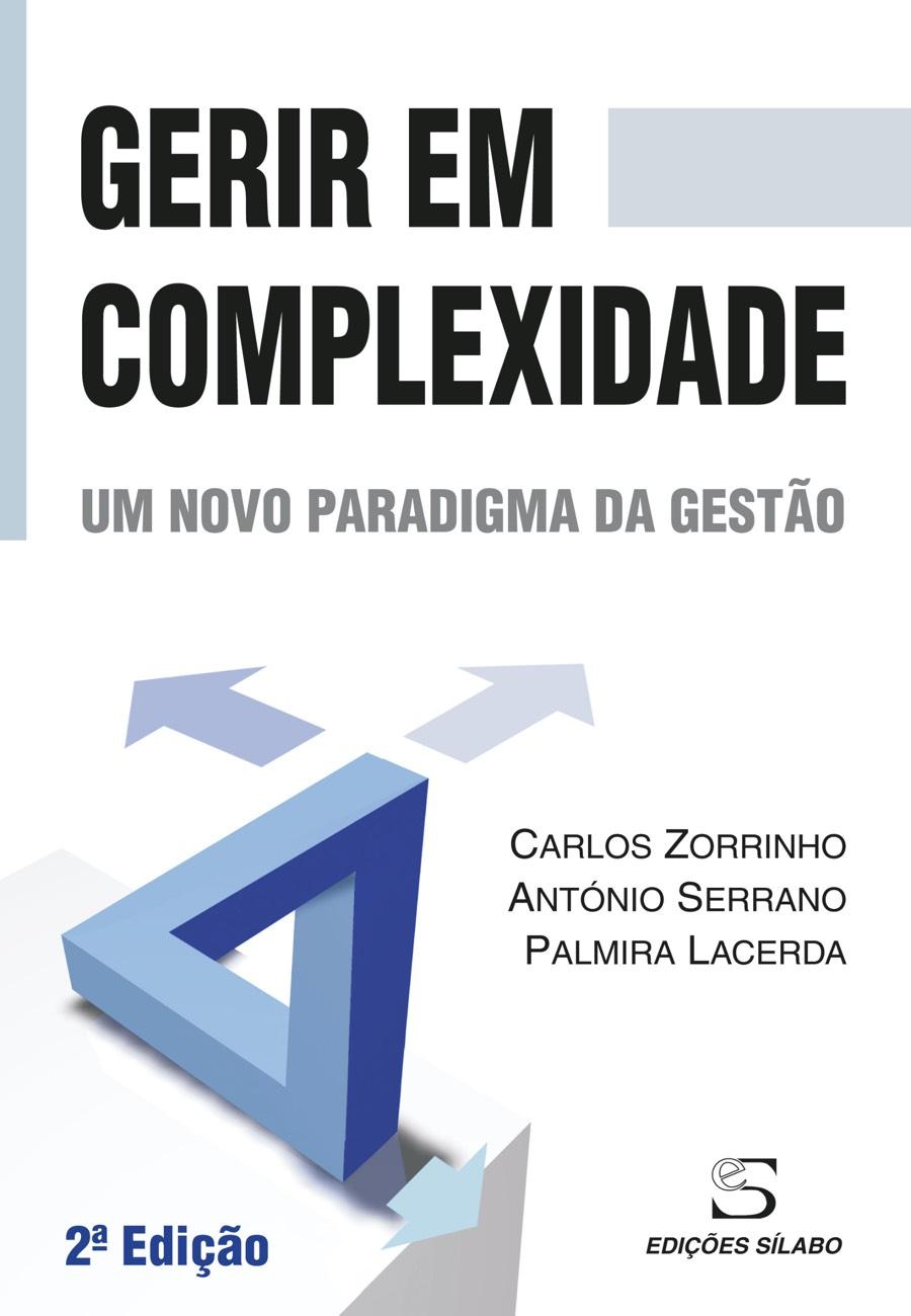 Gerir em Complexidade – Um novo paradigma da gestão. Um livro sobre Gestão Organizacional, Teorias de Gestão de Carlos Zorrinho, António Serrano, Palmira Lacerda, de Edições Sílabo.