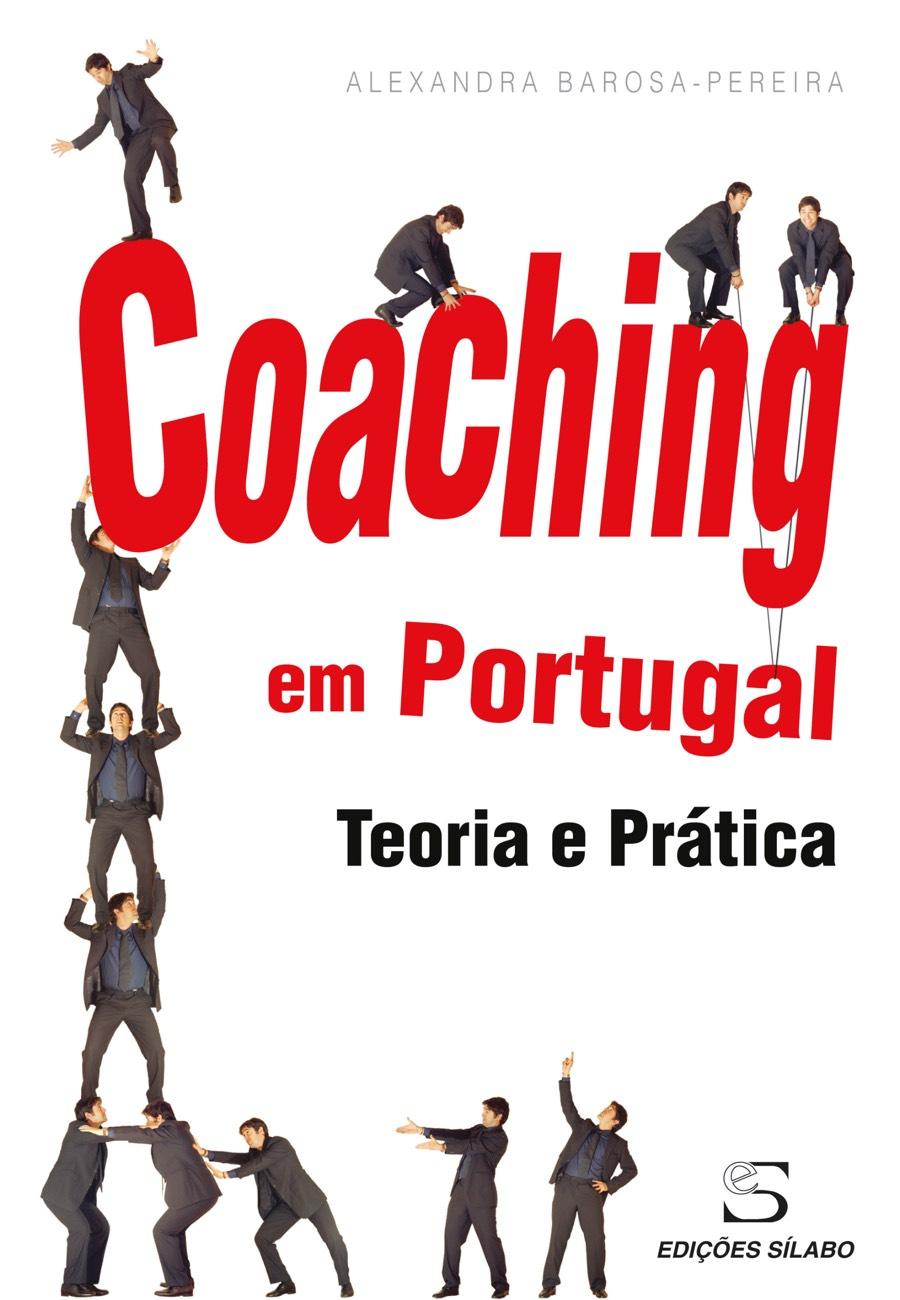 Coaching em Portugal – Teoria e Prática. Um livro sobre Gestão Organizacional, Recursos Humanos de Alexandra Barosa-Pereira, de Edições Sílabo.