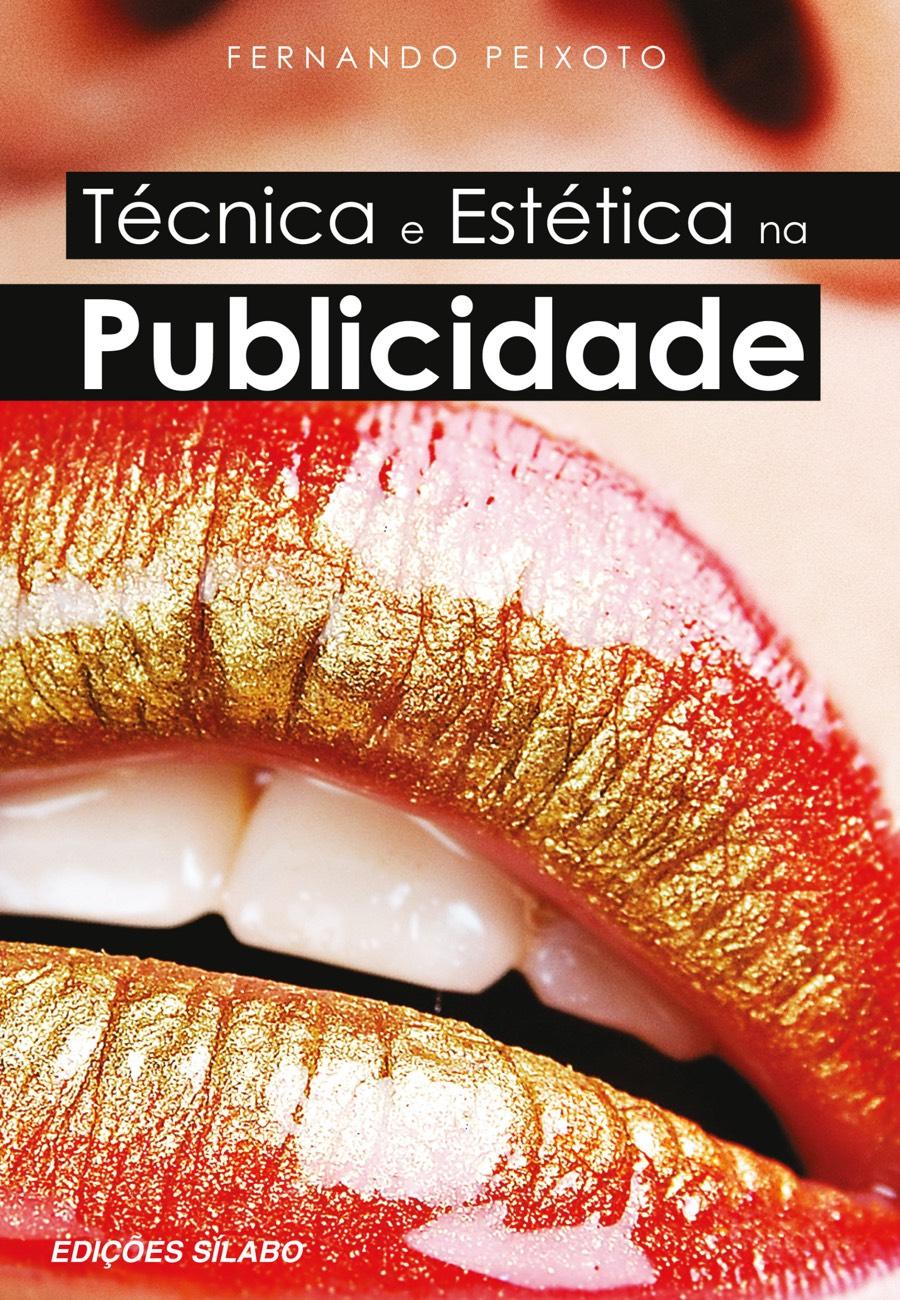 Técnica e Estética na Publicidade. Um livro sobre Gestão Organizacional, Marketing e Comunicação de Fernando Peixoto, de Edições Sílabo.