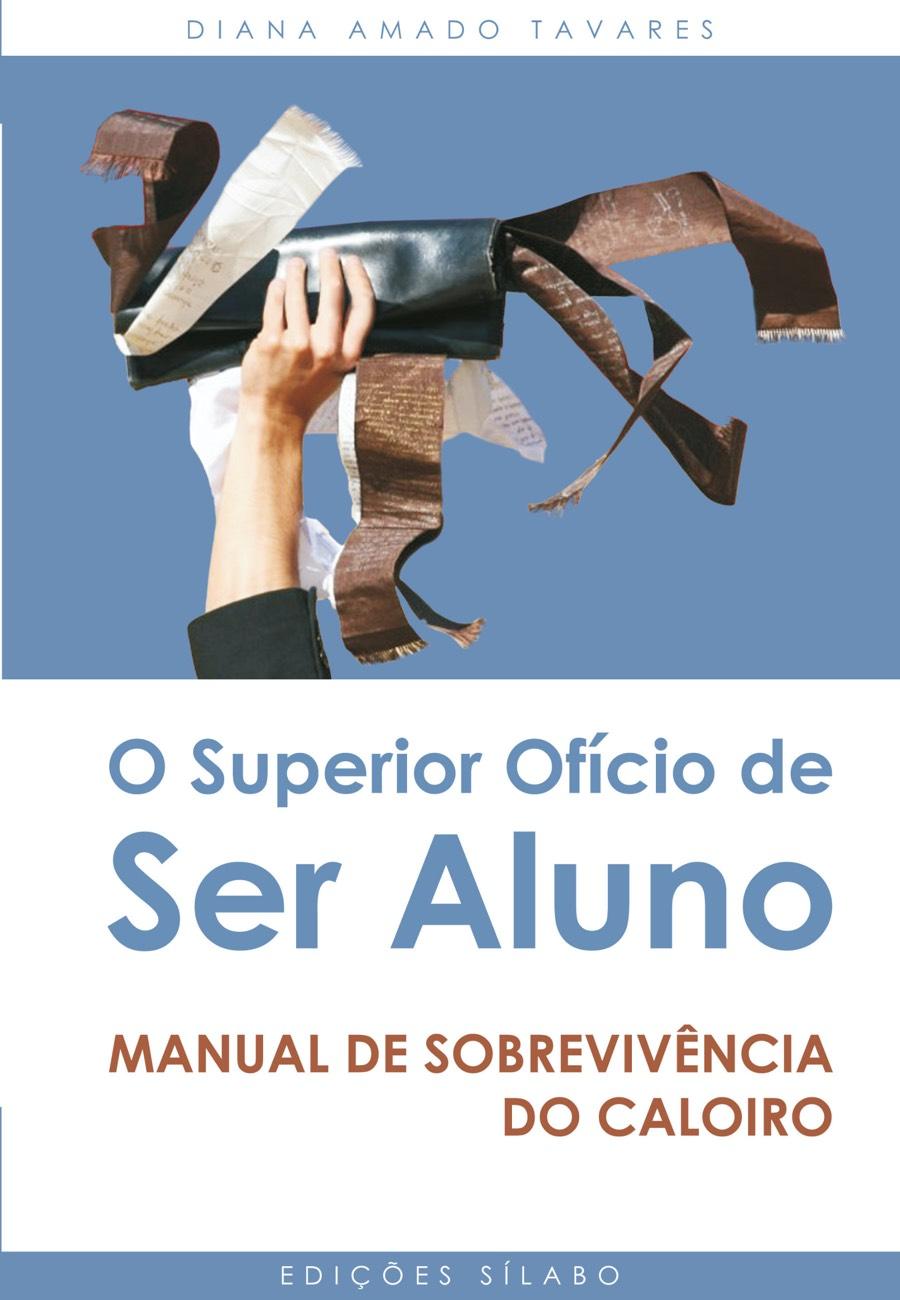 O Superior Ofício de Ser Aluno – Manual de sobrevivência para caloiros. Um livro sobre Ciências Sociais e Humanas, Ensino e Educação de Diana Dias, de Edições Sílabo.