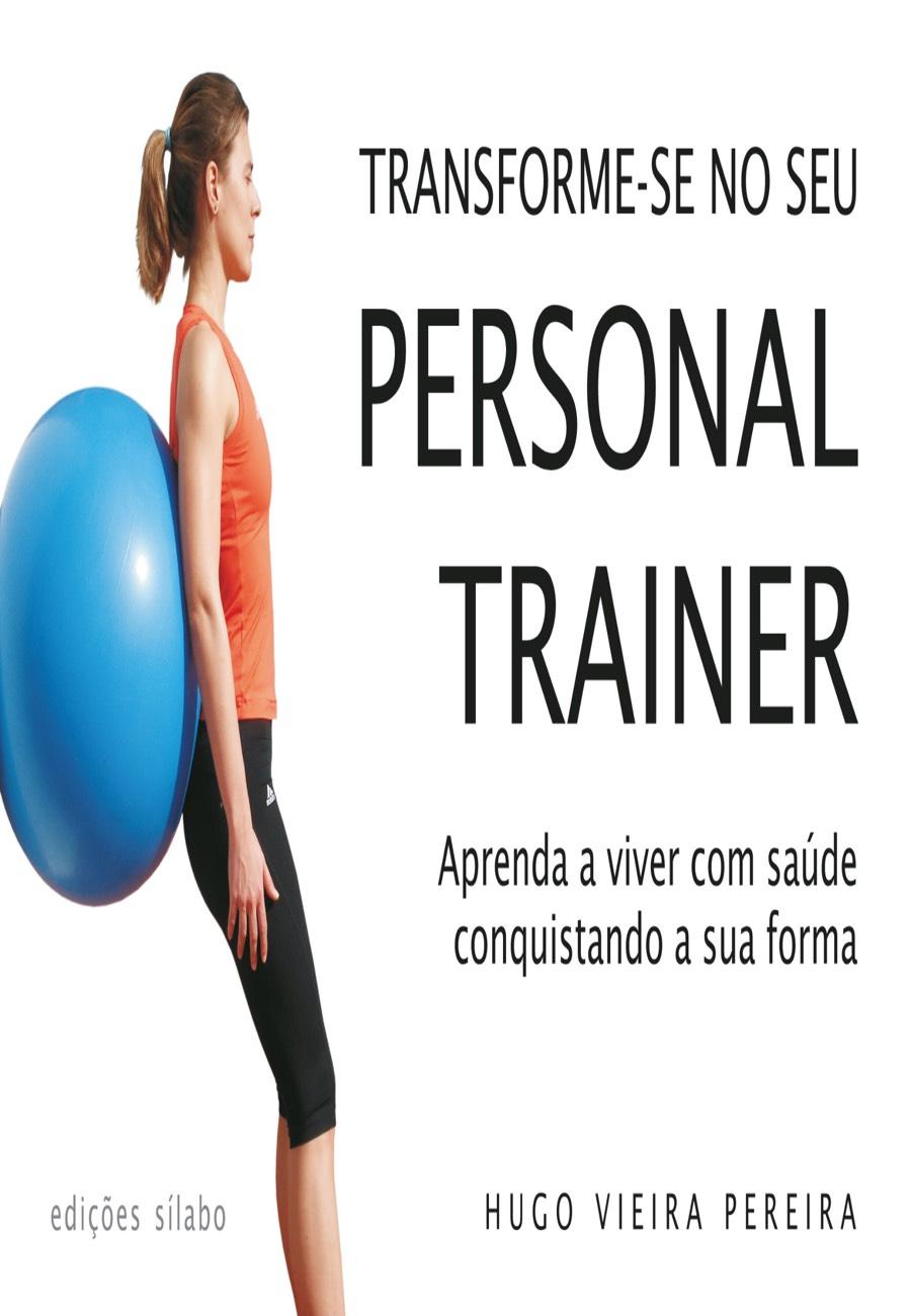 Transforme-se no seu Personal Trainer. Um livro sobre Desenvolvimento Pessoal de Hugo Vieira Pereira, de Edições Sílabo.