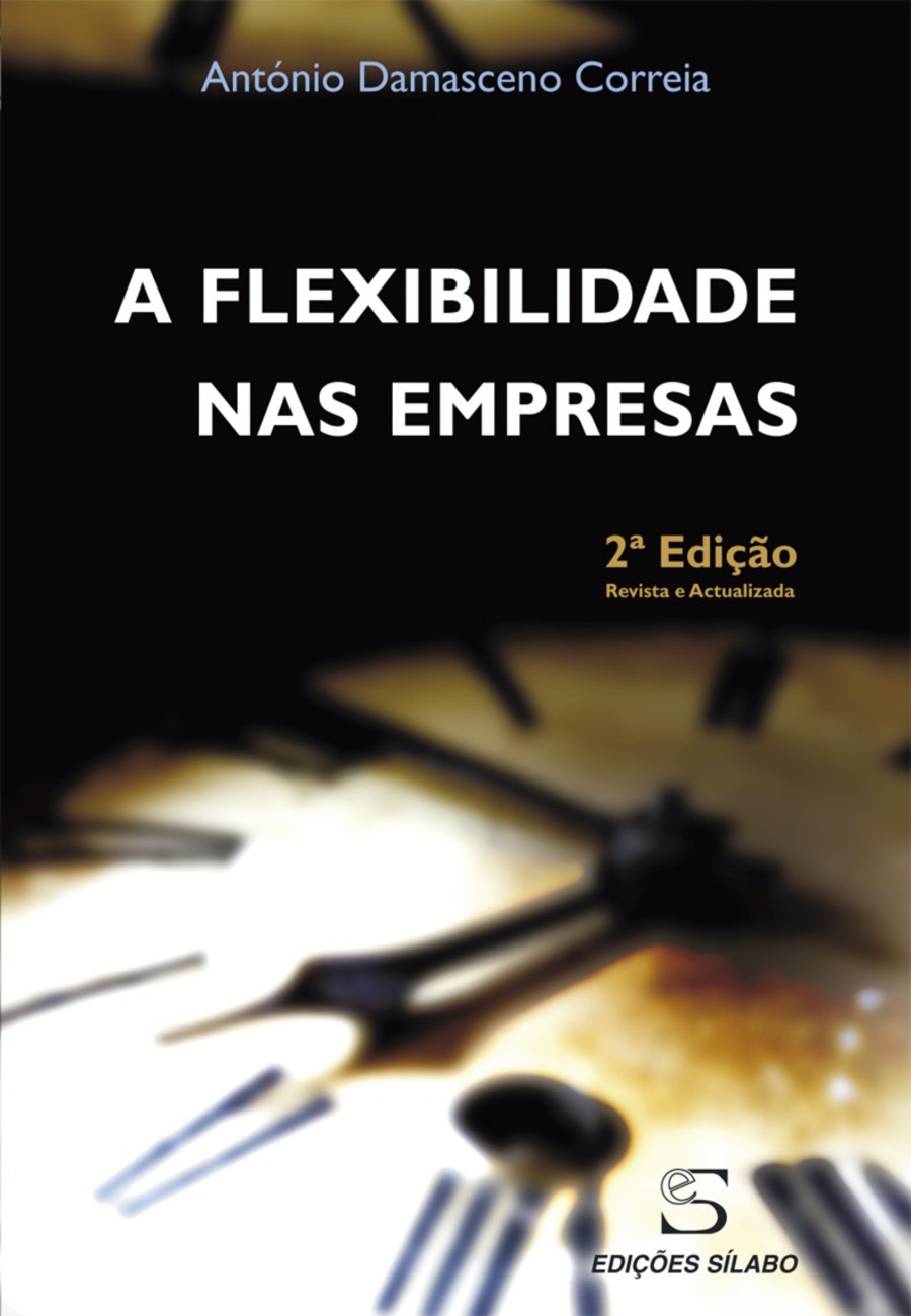 A Flexibilidade nas Empresas. Um livro sobre Gestão Organizacional, Recursos Humanos de António Damasceno Correia, de Edições Sílabo.