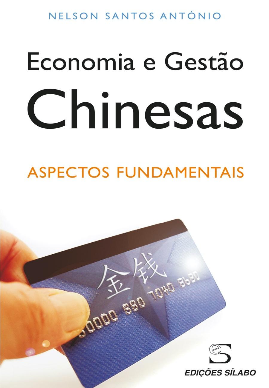 Economia e Gestão Chinesas – Aspectos Fundamentais. Um livro sobre Ciências Económicas, Economia, Gestão Organizacional, Teorias de Gestão de Nelson Santos António, de Edições Sílabo.