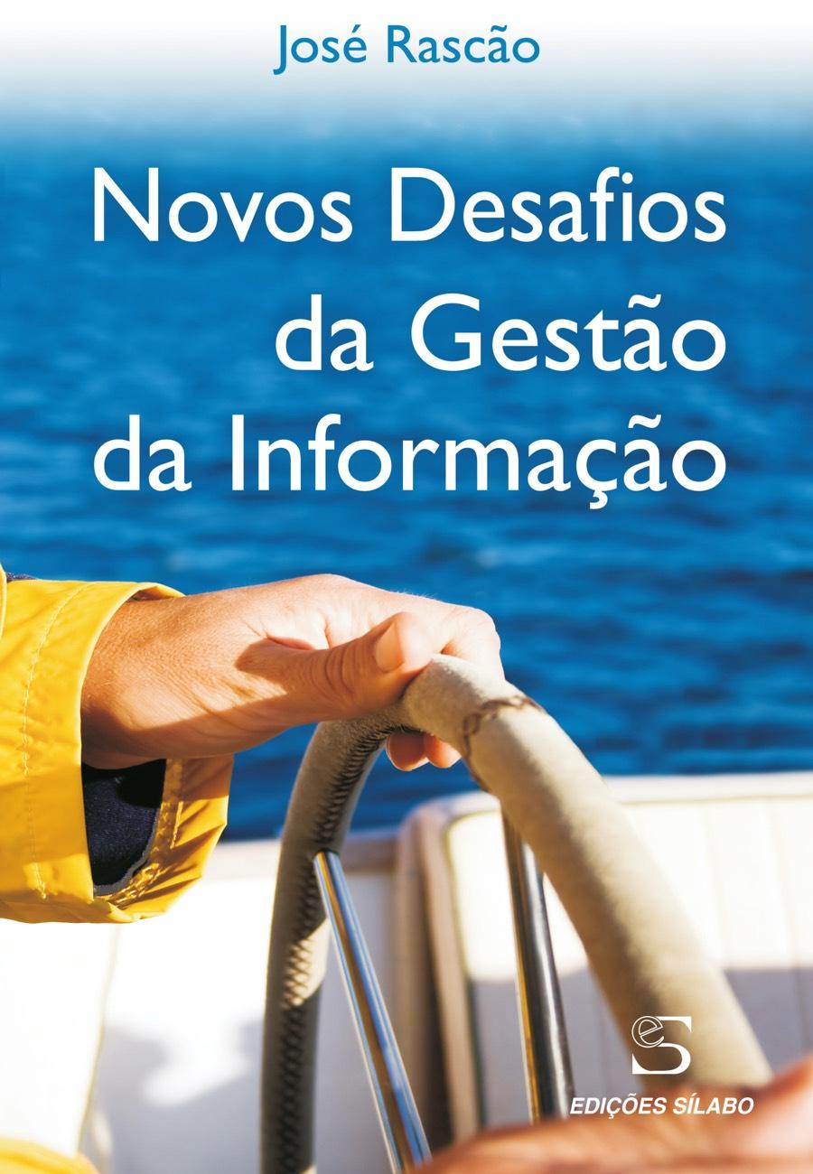 Novos Desafios da Gestão da Informação. Um livro sobre Gestão Organizacional, Sistemas de Informação de José Poças Rascão, de Edições Sílabo.