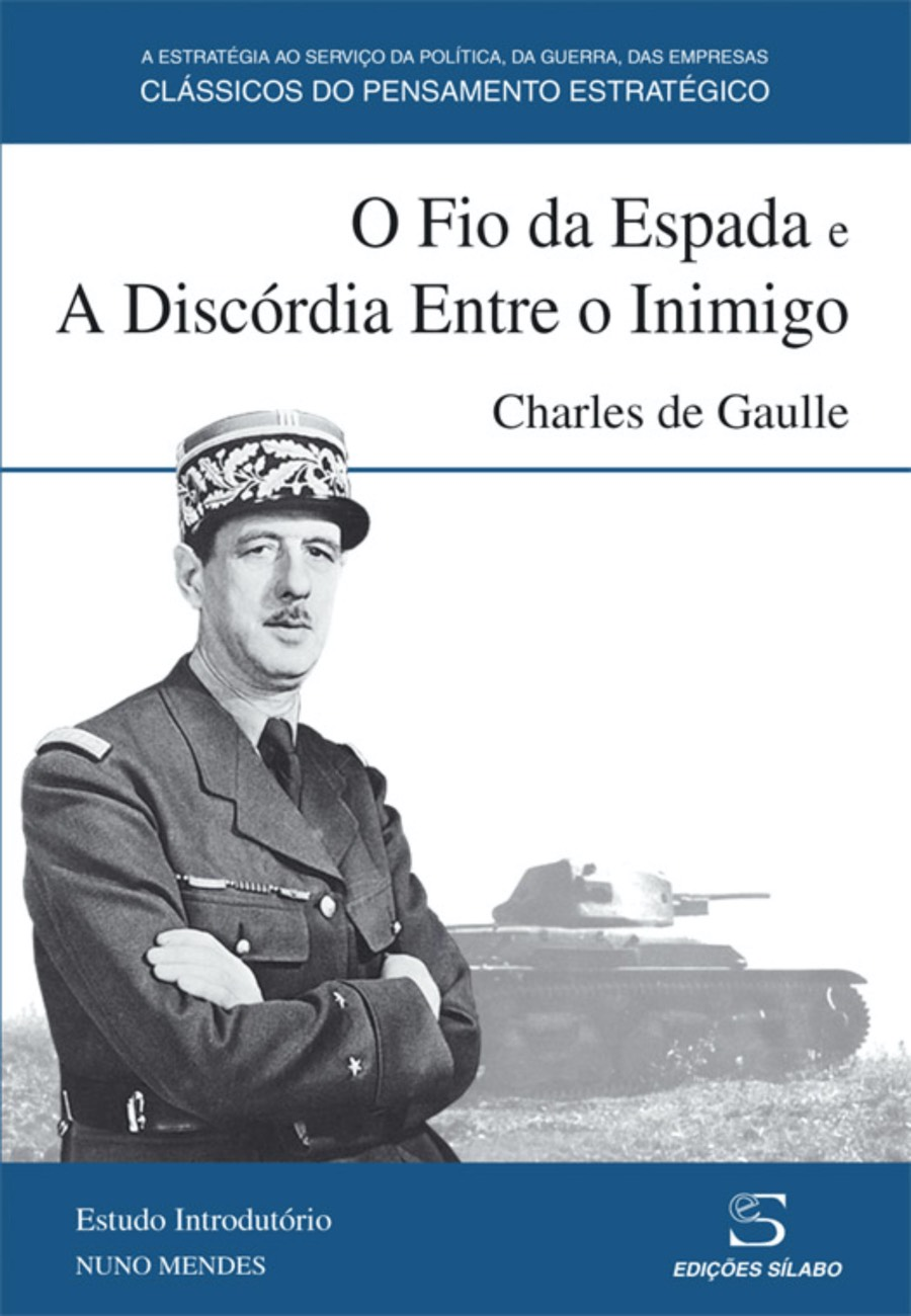 O Fio da Espada e A Discórdia Entre o Inimigo. Um livro sobre Ciências Sociais e Humanas, História de Charles de Gaulle, de Edições Sílabo.