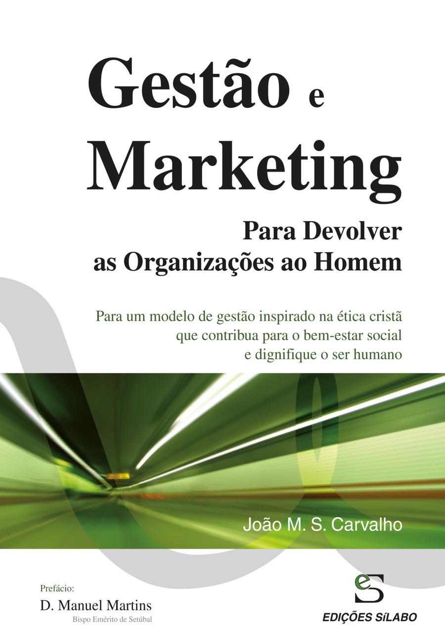 Gestão e Marketing – Para Devolver as Organizações ao Homem. Um livro sobre Gestão Organizacional, Marketing e Comunicação de João M. S. Carvalho, de Edições Sílabo.