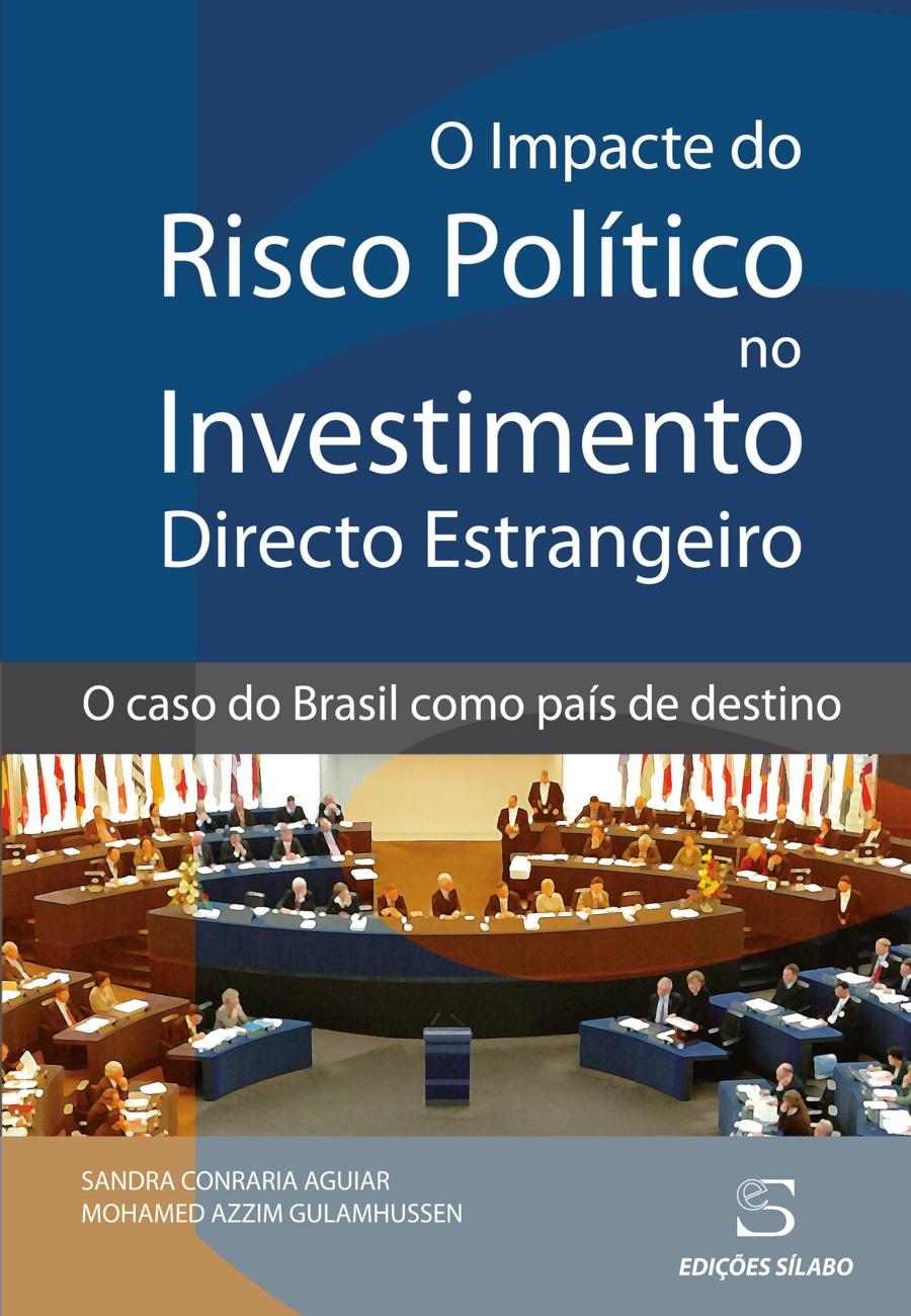 O Impacte do Risco Político no Investimento Directo Estrangeiro – O caso do Brasil como país de destino. Um livro sobre Ciências Económicas, Economia, Gestão Organizacional, Projetos de Investimento de Sandra Conraria Aguiar, Mohamed Azzim Gulamhussen, de Edições Sílabo.