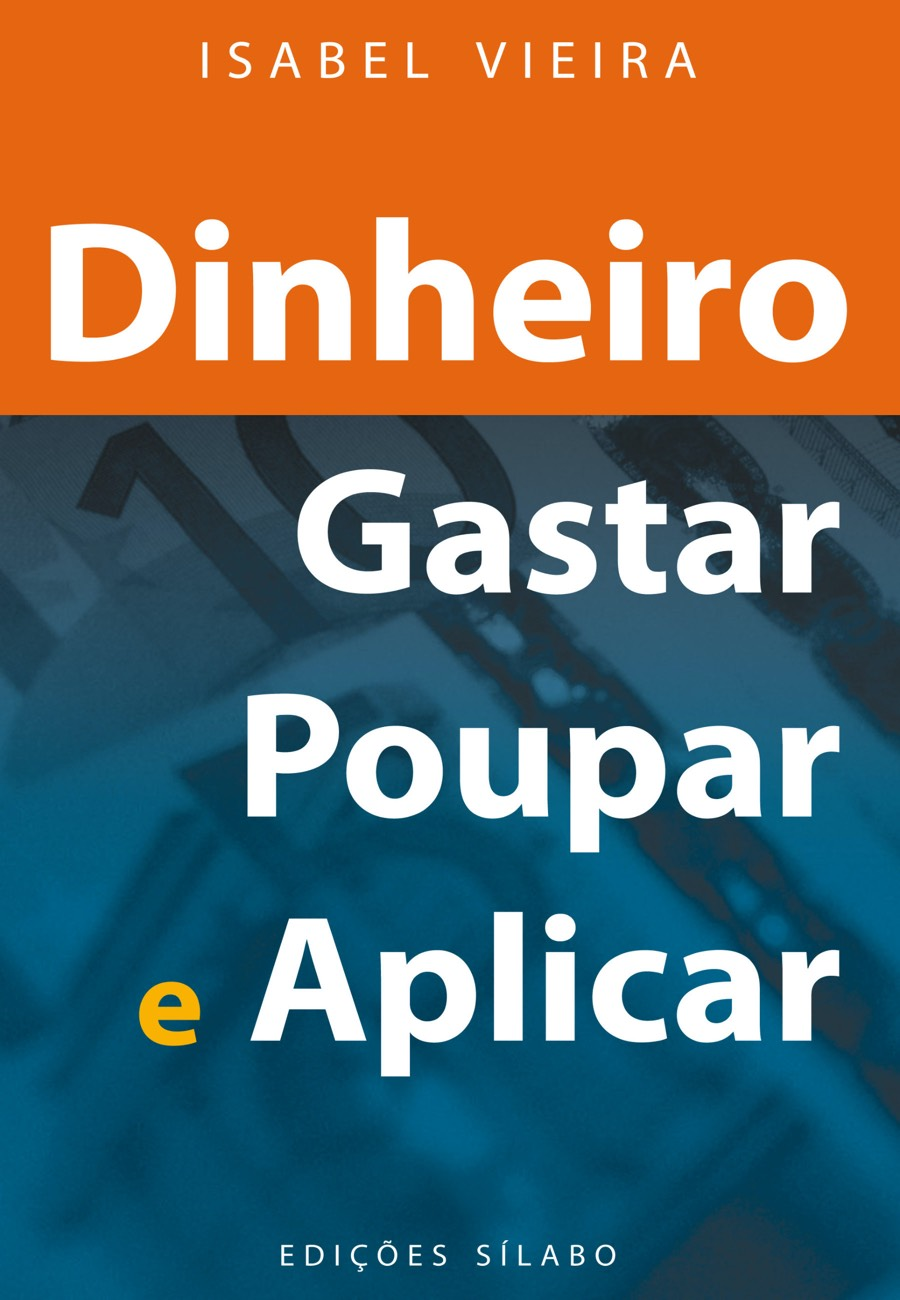 Dinheiro – Gastar, Poupar e Aplicar. Um livro sobre Desenvolvimento Pessoal de Isabel Vieira, de Edições Sílabo.