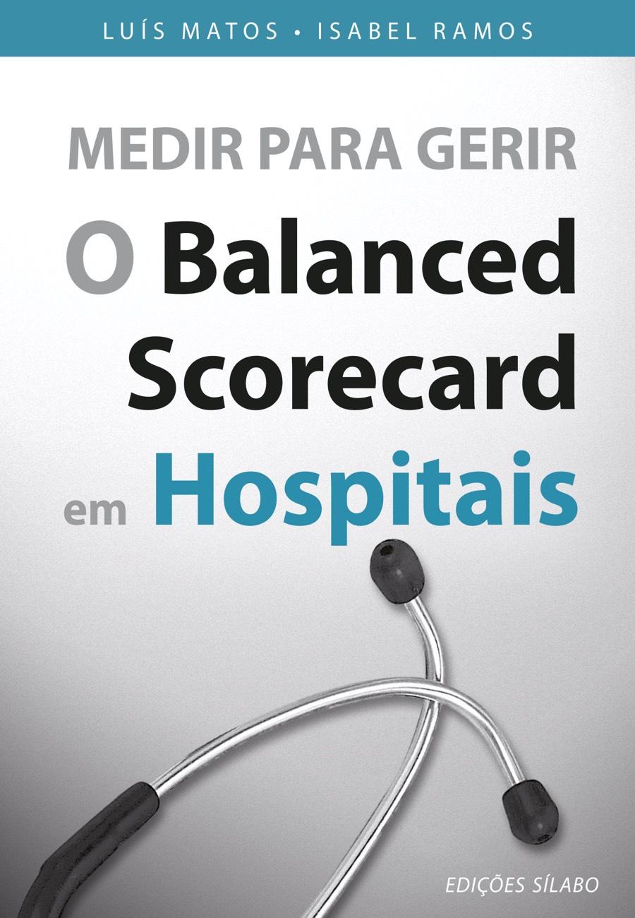 Medir para Gerir – O Balanced Scorecard em Hospitais. Um livro sobre Estratégia, Gestão Organizacional, Organizações de Saúde, Qualidade de Luís Matos, Isabel Ramos, de Edições Sílabo.