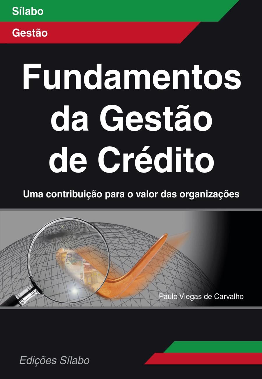 Fundamentos da Gestão de Crédito – Uma contribuição para o valor das organizações. Um livro sobre Finanças, Gestão Organizacional de Paulo Viegas de Carvalho, de Edições Sílabo.