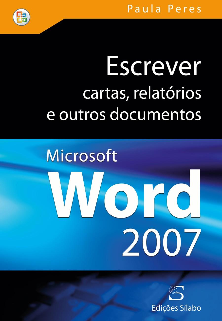 Escrever Cartas, Relatórios e O. Docs com o MS Word 2007. Um livro sobre Competências Profissionais, Informática de Paula Peres, de Edições Sílabo.