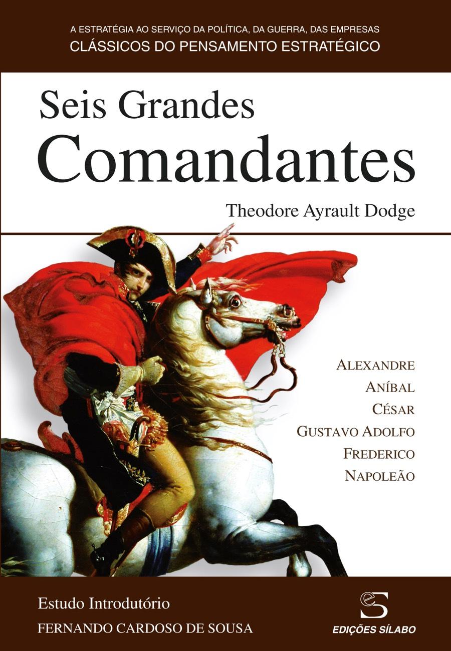 Seis Grandes Comandantes. Um livro sobre Ciências Sociais e Humanas, História de Theodore Ayrault Dodge, de Edições Sílabo.