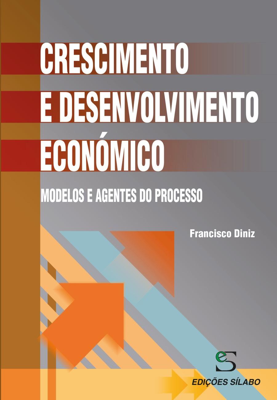 Crescimento e Desenvolvimento Económico – Modelos e Agentes do Processo. Um livro sobre Ciências Económicas, Economia de Francisco Diniz, de Edições Sílabo.
