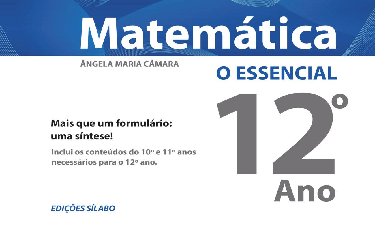 Matemática 12º Ano – O Essencial. Um livro sobre Ciências Exatas e Naturais, Matemática de Ângela Maria Câmara, de Edições Sílabo.