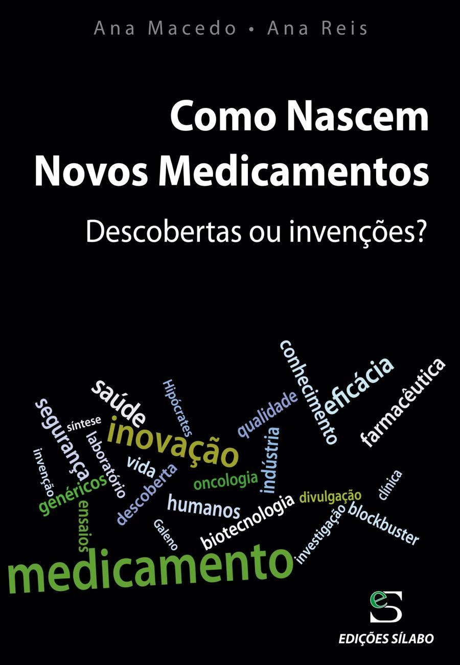 Como Nascem Novos Medicamentos – Descobertas ou invenções?. Um livro sobre Ciências da Vida, Organizações de Saúde de Ana Macedo, Ana Reis, de Edições Sílabo.