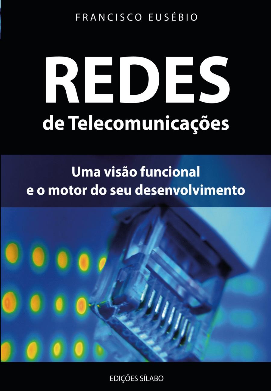 Redes de Telecomunicações – Uma visão funcional e o motor do seu desenvolvimento. Um livro sobre Ciências Exatas e Naturais, Engenharias de Francisco Eusébio, de Edições Sílabo.
