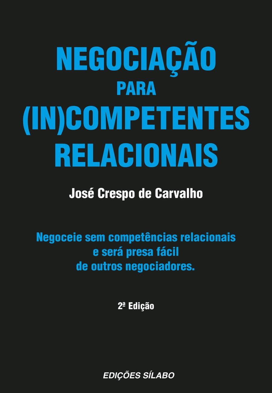 Negociação para (In)Competentes Relacionais. Um livro sobre Competências Profissionais, Gestão Organizacional, Marketing e Comunicação de José Crespo de Carvalho, de Edições Sílabo.