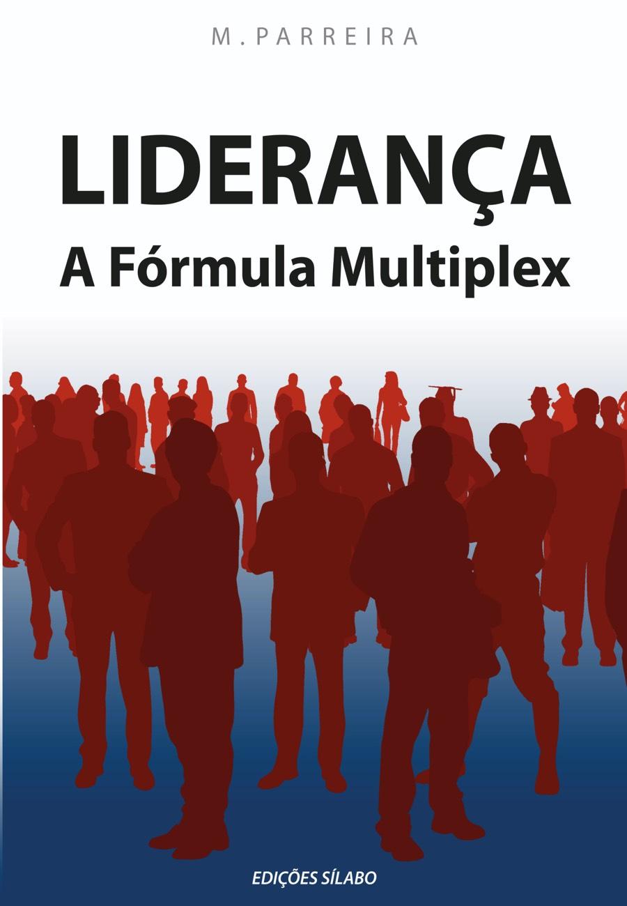 Liderança – A Fórmula Multiplex. Um livro sobre Gestão Organizacional, Liderança de Artur Parreira, de Edições Sílabo.