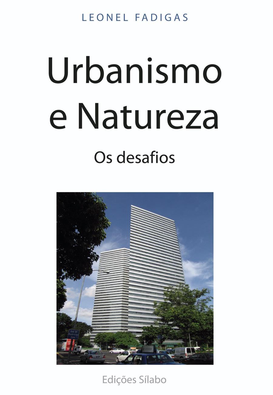 Urbanismo e Natureza – Os Desafios. Um livro sobre Arquitetura e Urbanismo de Leonel Fadigas, de Edições Sílabo.
