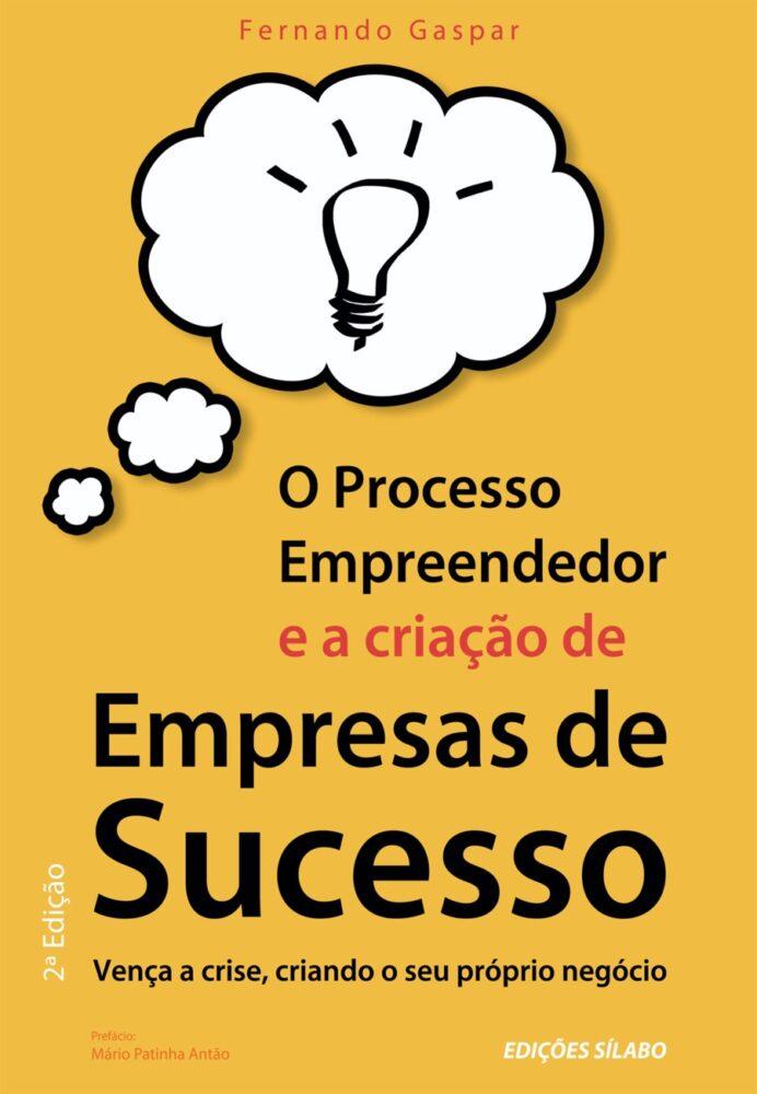 O Processo Empreendedor e a Criação de Empresas de Sucesso. Um livro sobre Empreendedorismo, Gestão Organizacional de Fernando Gaspar, de Edições Sílabo.