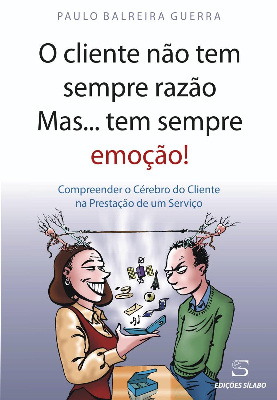 O cliente não tem sempre razão mas… tem sempre emoção! Um livro sobre Gestão Organizacional, Marketing e Comunicação de Paulo Balreira Guerra, de Edições Sílabo.
