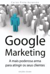 Google Marketing – A mais poderosa arma para atingir os seus clientes. Um livro sobre Gestão Organizacional, Marketing e Comunicação de Carlos Pinto Ascensão, de Edições Sílabo.