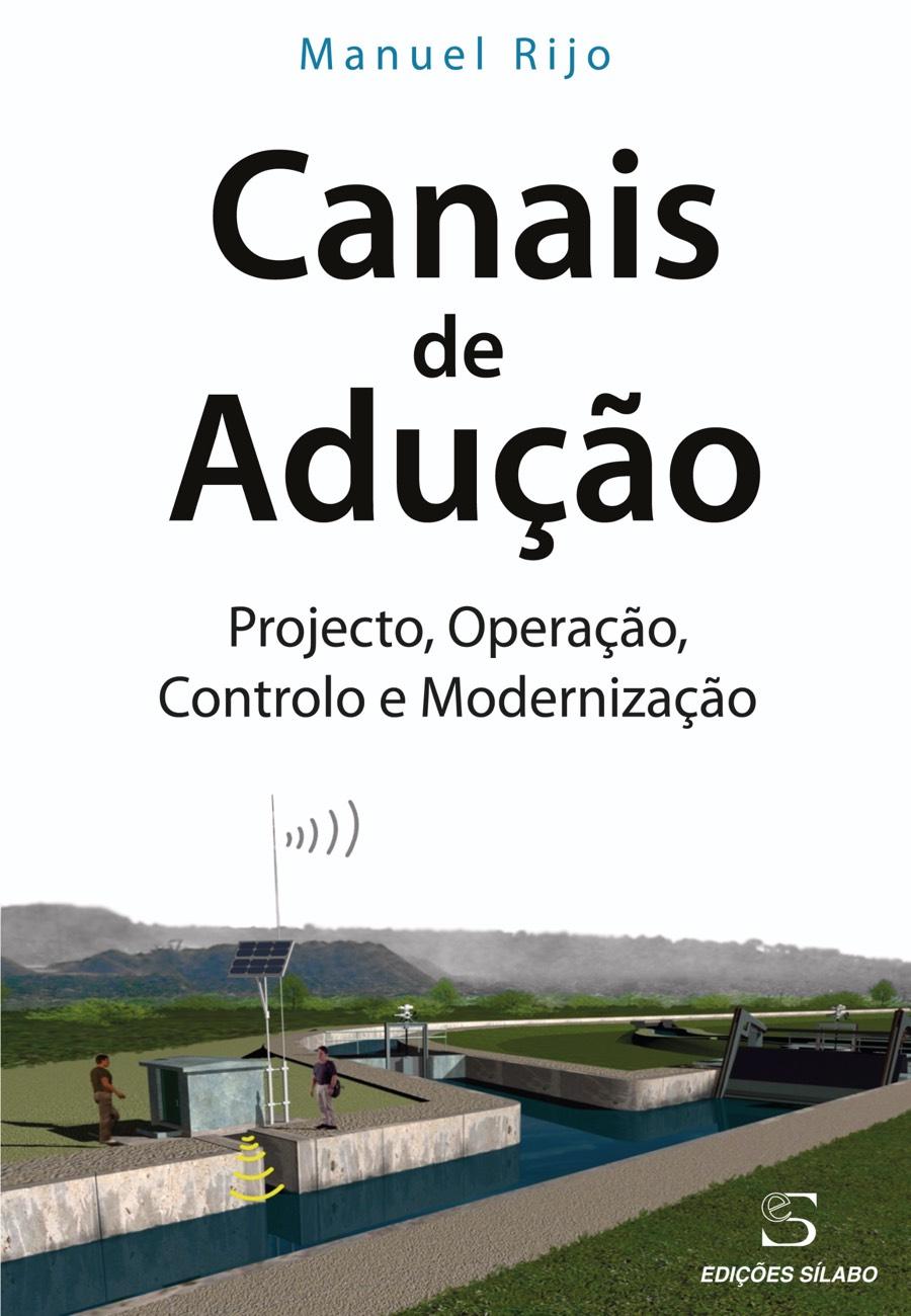 Canais de Adução – Projecto, Operação, Controlo e Modernização. Um livro sobre Ciências Exatas e Naturais, Engenharias de Manuel Rijo, de Edições Sílabo.