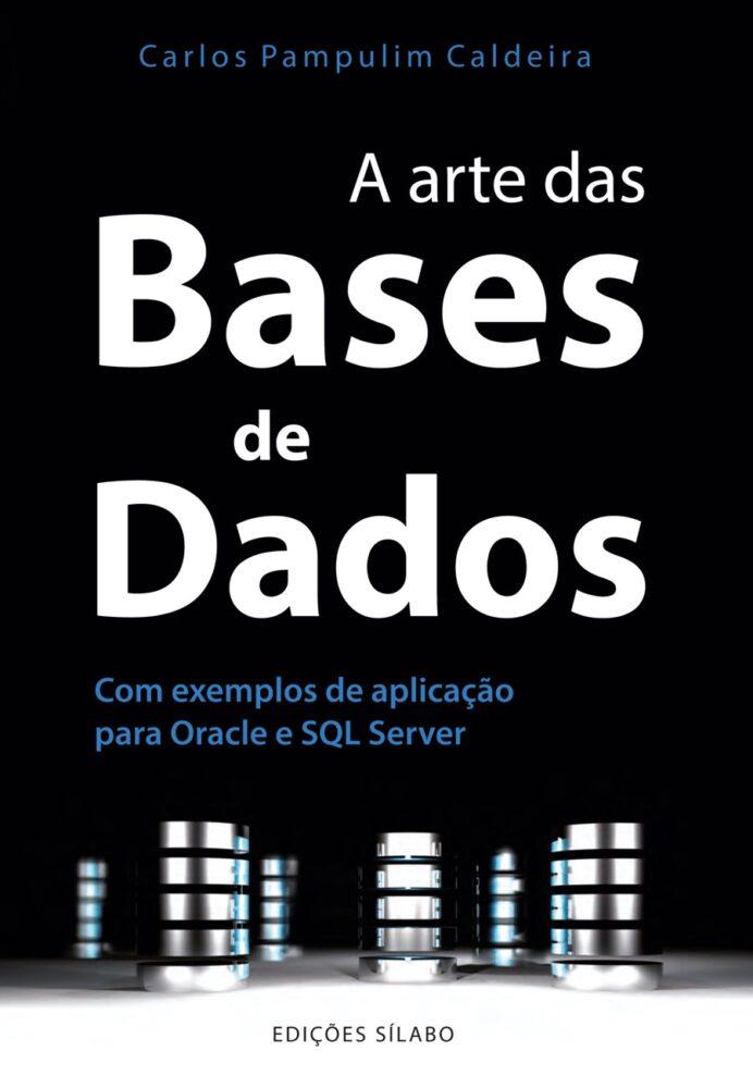 A Arte das Bases de Dados. Um livro sobre Informática, Programação de Carlos Pampulim Caldeira, de Edições Sílabo.