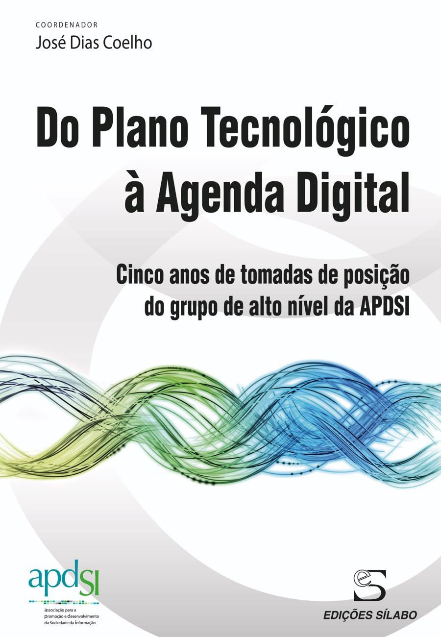 Do Plano Tecnológico à Agenda Digital. Um livro sobre Gestão Organizacional, Sistemas de Informação de José Dias Coelho, de Edições Sílabo.