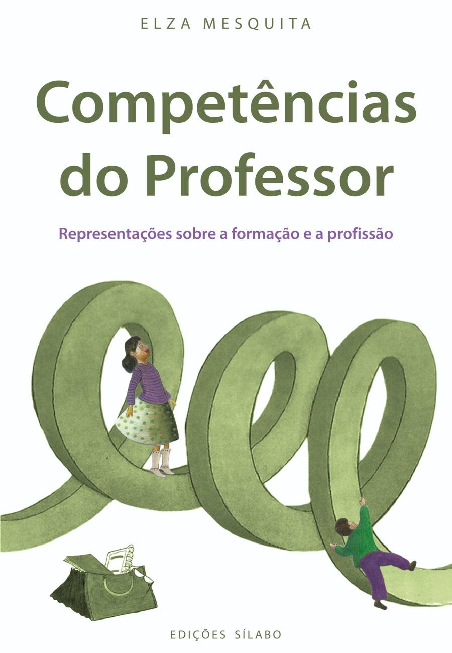 Competências do Professor – Representações sobre a formação e a profissão. Um livro sobre Ciências Sociais e Humanas, Ensino e Educação de Elza Mesquita, de Edições Sílabo.