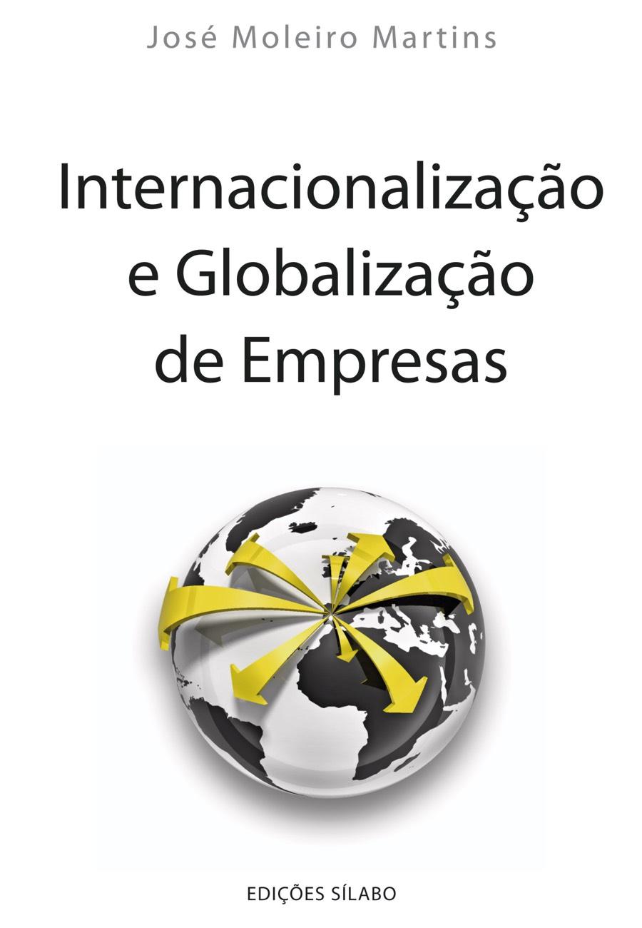 Internacionalização e Globalização de Empresas. Um livro sobre Gestão Organizacional, Teorias de Gestão de José Moleiro Martins, de Edições Sílabo.