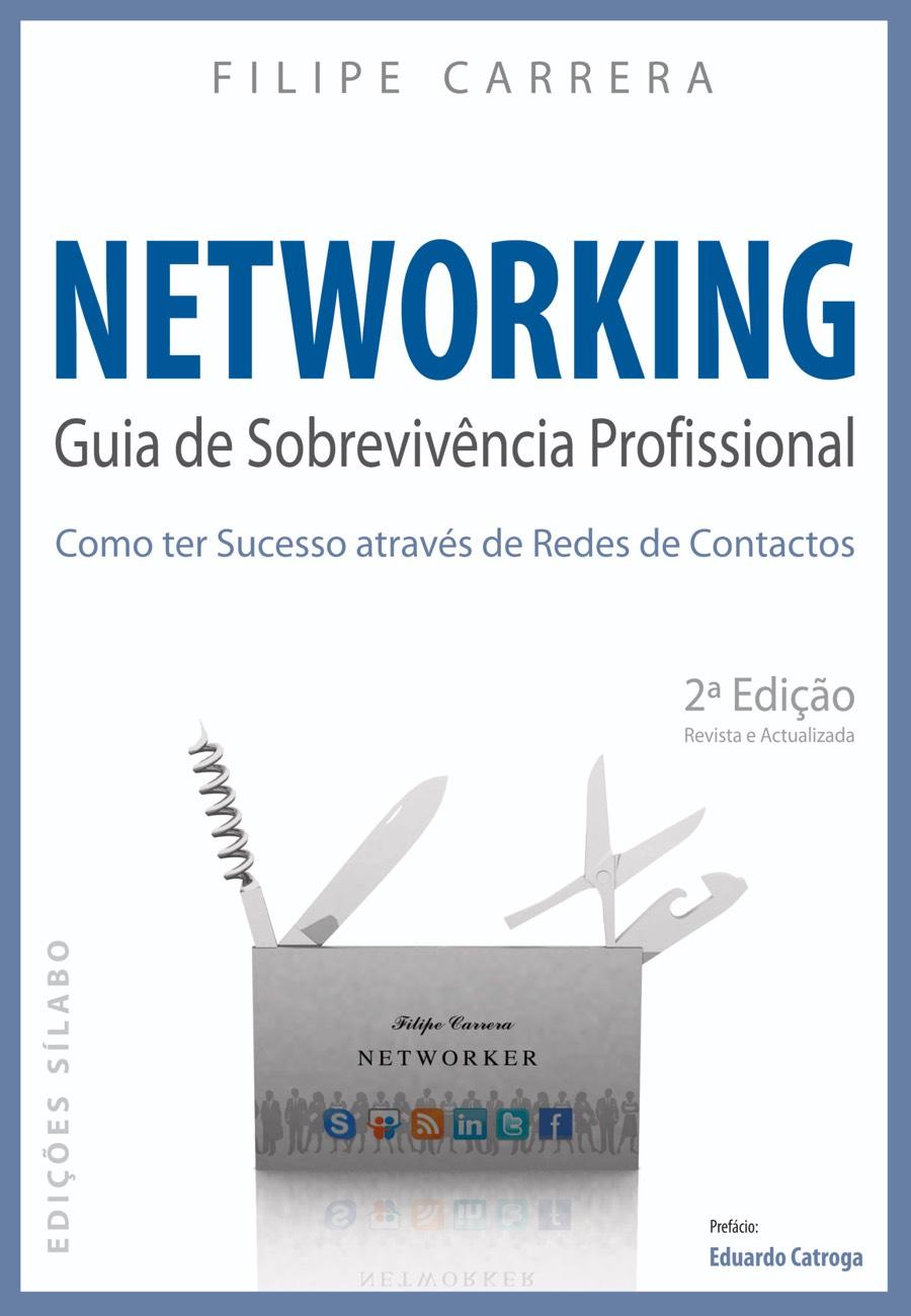 Networking – Guia de Sobrevivência Profissional. Um livro sobre Competências Profissionais, Desenvolvimento Pessoal, Gestão Organizacional, Marketing e Comunicação de Filipe Carrera, de Edições Sílabo.