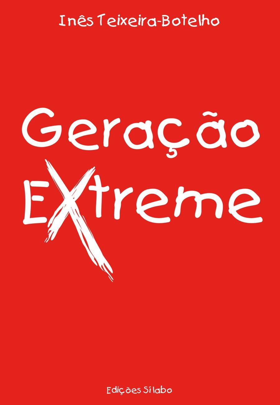 Geração Extreme. Um livro sobre Ciências Sociais e Humanas, Ensino e Educação, Sociologia de Inês Teixeira-Botelho, de Edições Sílabo.