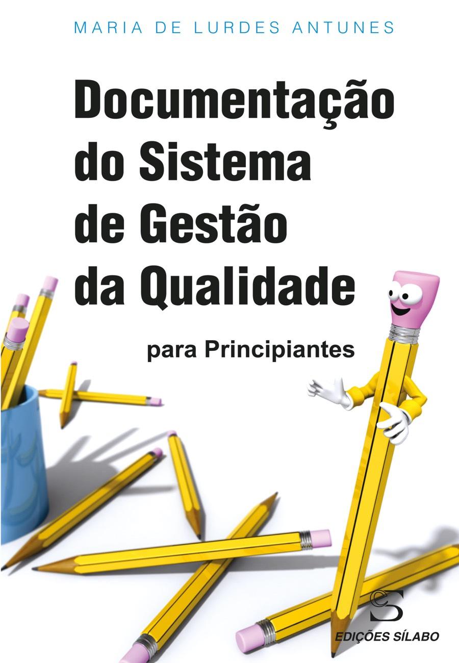 Documentação do Sistema de Gestão da Qualidade Principiantes. Um livro sobre Gestão Organizacional, Qualidade de Lurdes Antunes, de Edições Sílabo.