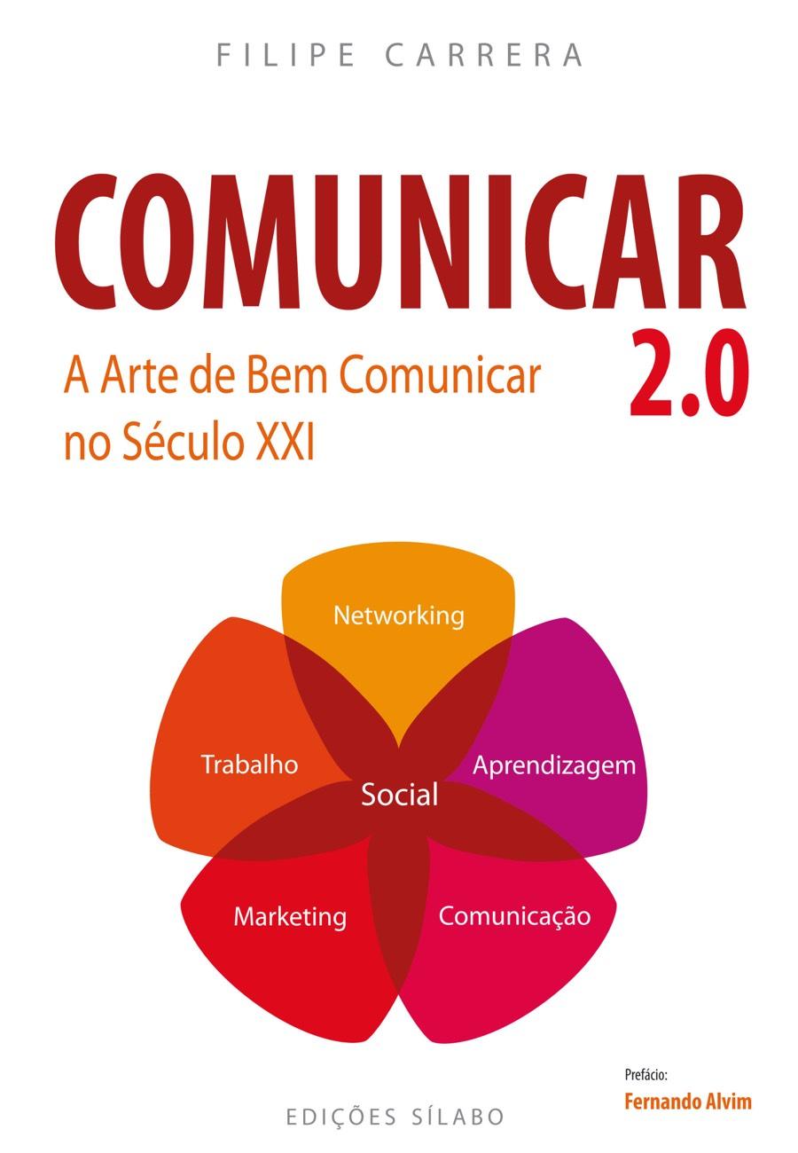 Comunicar 2.0 – A Arte de Bem Comunicar no Séc. XXI. Um livro sobre Competências Profissionais, Desenvolvimento Pessoal, Gestão Organizacional, Marketing e Comunicação de Filipe Carrera, de Edições Sílabo.