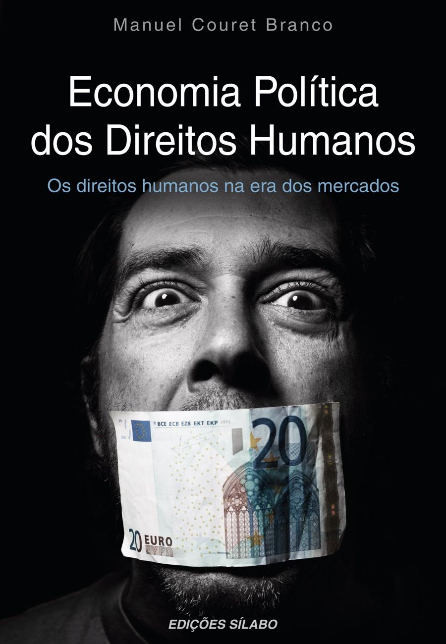 Economia Política dos Direitos Humanos. Um livro sobre Ciências Económicas, Ciências Sociais e Humanas, Direito, Economia de Manuel Couret Branco, de Edições Sílabo.