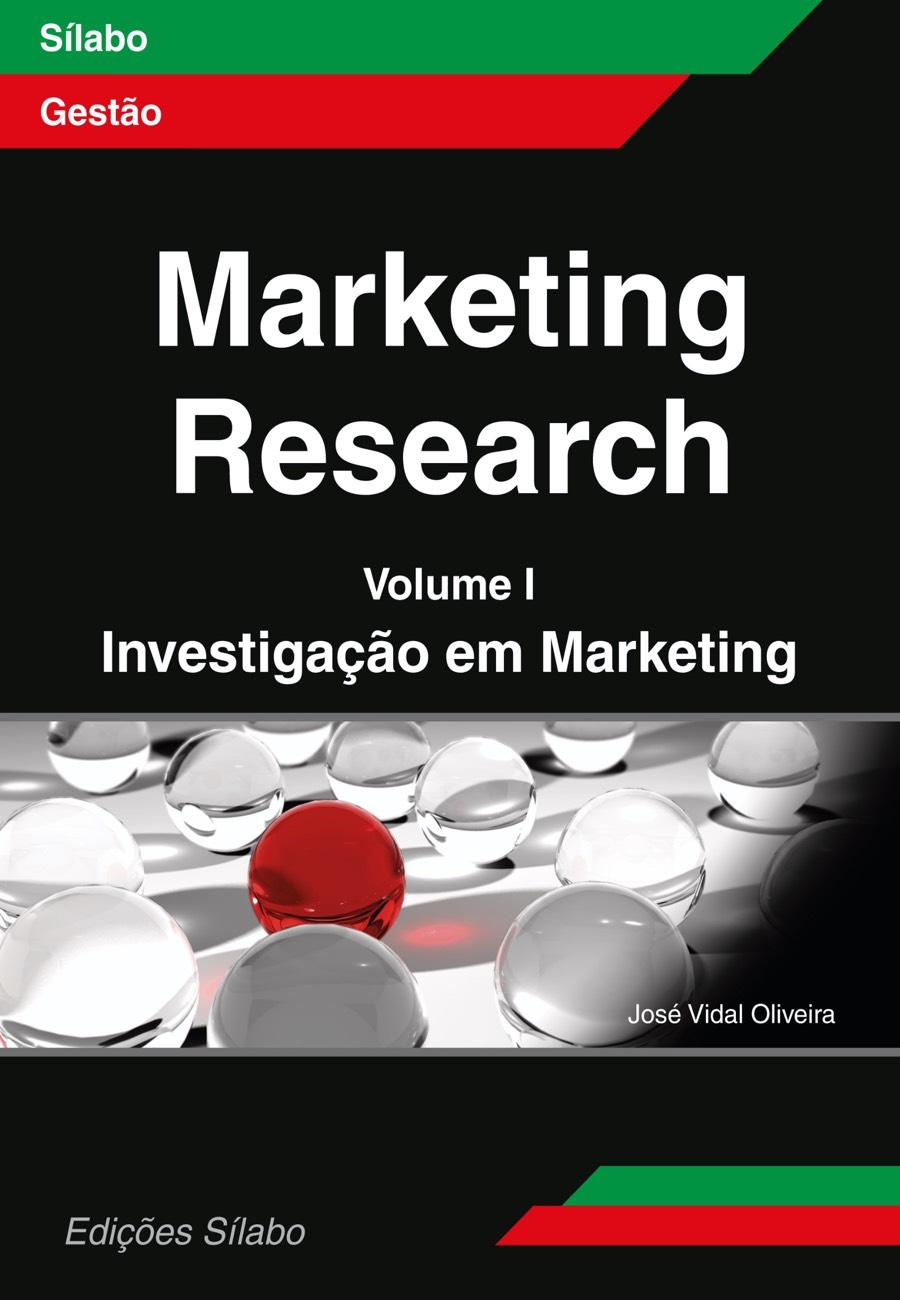 Marketing Research – Vol. 1 – Investigação em Marketing. Um livro sobre Gestão Organizacional, Marketing e Comunicação, Métodos de Investigação de José Vidal Oliveira, de Edições Sílabo.