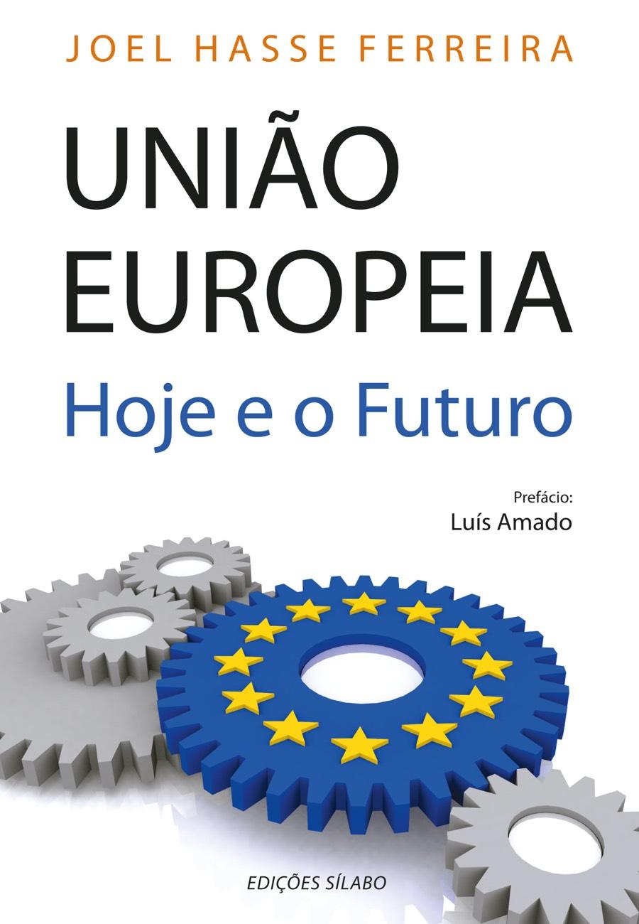 União Europeia – Hoje e o Futuro. Um livro sobre Ciências Sociais e Humanas, Política de Joel Hasse Ferreira, de Edições Sílabo.