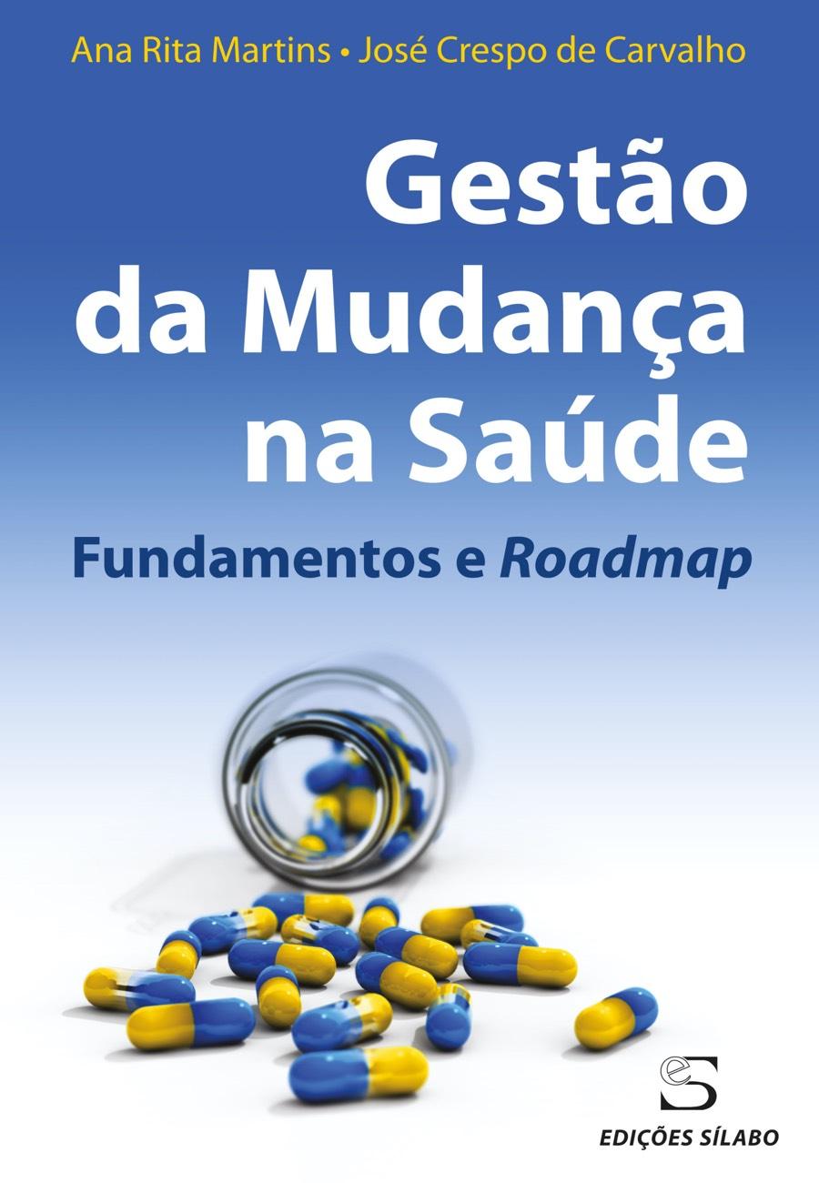 Gestão da Mudança na Saúde – Fundamentos e Roadmap. Um livro sobre Gestão Organizacional, Organizações de Saúde de Ana Rita Martins, José Crespo de Carvalho, de Edições Sílabo.