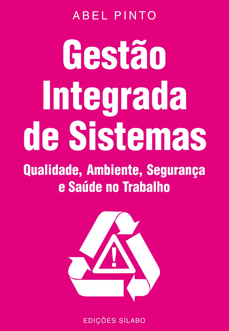 Gestão Integrada de Sistemas – Qualidade, Ambiente, Segurança e Saúde no Trabalho. Um livro sobre Gestão Organizacional, Sistemas de Informação de Abel Pinto, de Edições Sílabo.