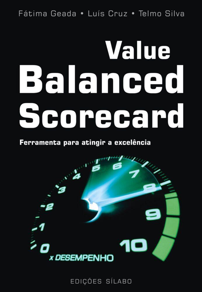 Value Balanced Scorecard – Ferramentas para atingir a excelência. Um livro sobre Estratégia, Gestão Organizacional, Qualidade de Fátima Castanheira Geada, Luís Cruz, Telmo Silva, de Edições Sílabo.