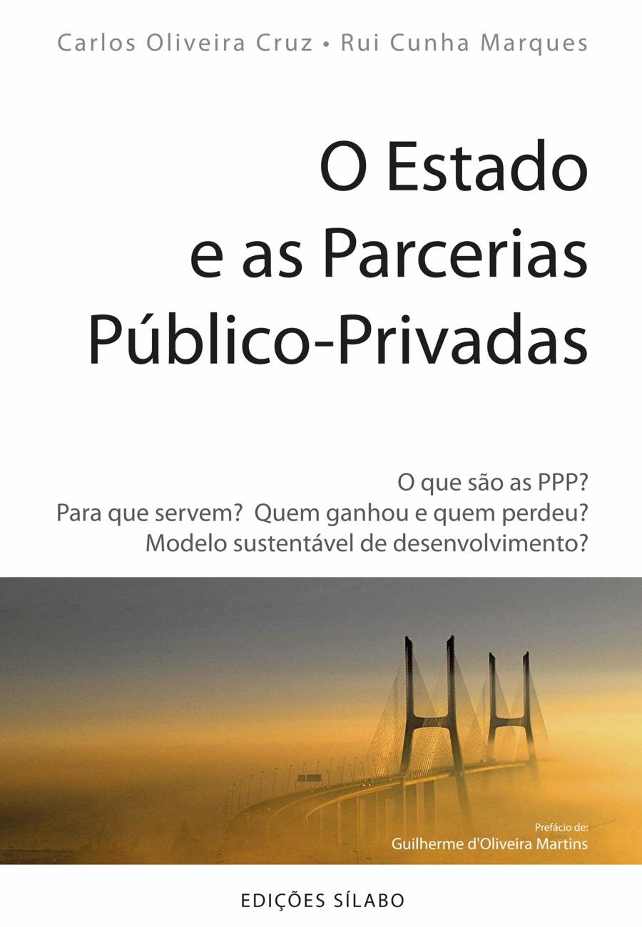 O Estado e as Parcerias Público–Privadas. Um livro sobre Gestão Organizacional, Gestão Pública de Carlos Oliveira Cruz, Rui Cunha Marques, de Edições Sílabo.