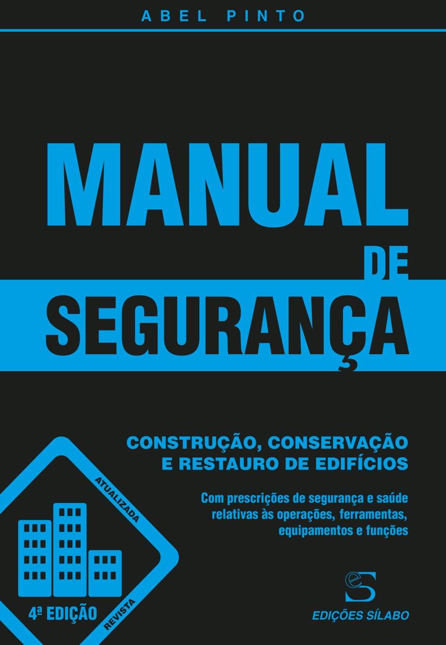 Manual de Segurança – Construção, Conservação e Restauro de Edifícios. Um livro sobre Ciências Exatas e Naturais, Engenharias de Abel Pinto, de Edições Sílabo.