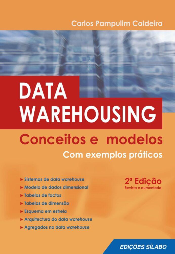 Data Warehousing – Conceitos e Modelos. Um livro sobre Informática, Programação de Carlos Pampulim Caldeira, de Edições Sílabo.