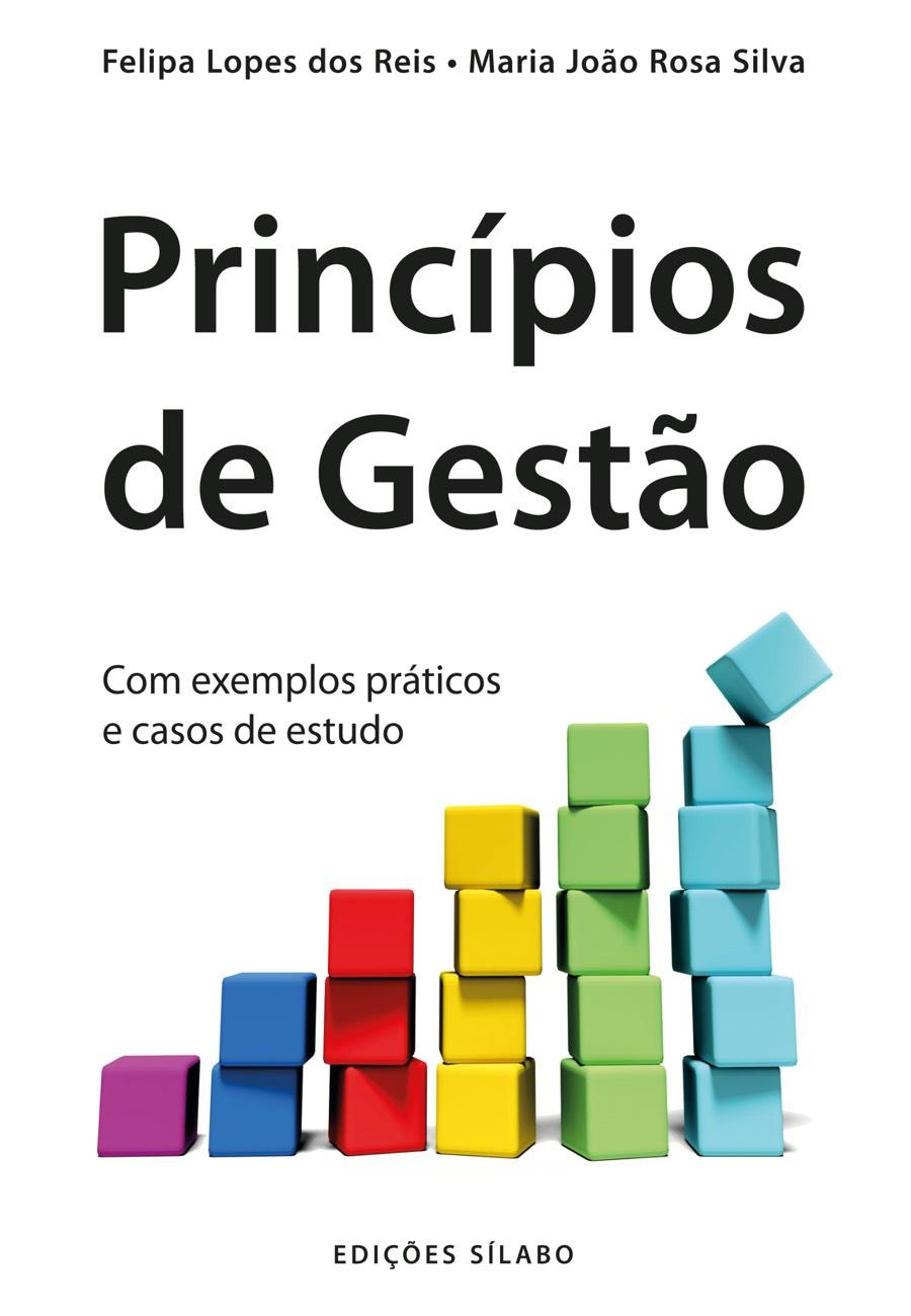 Princípios de Gestão. Um livro sobre Gestão Organizacional, Teorias de Gestão de Felipa Lopes dos Reis, Maria João Rosa Silva, de Edições Sílabo.