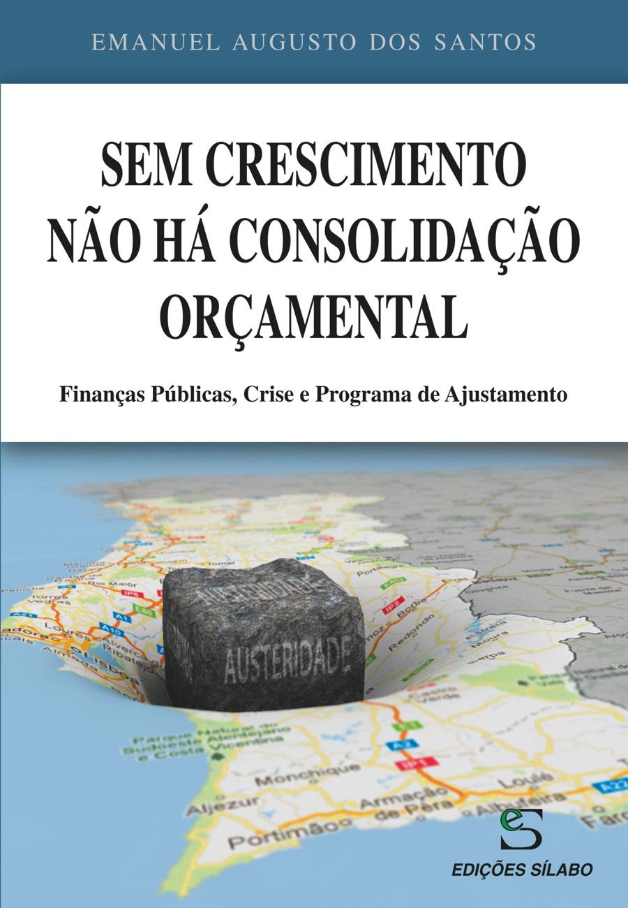 Sem Crescimento não há Consolidação Orçamental. Um livro sobre Ciências Económicas, Economia de Emanuel Augusto dos Santos, de Edições Sílabo.
