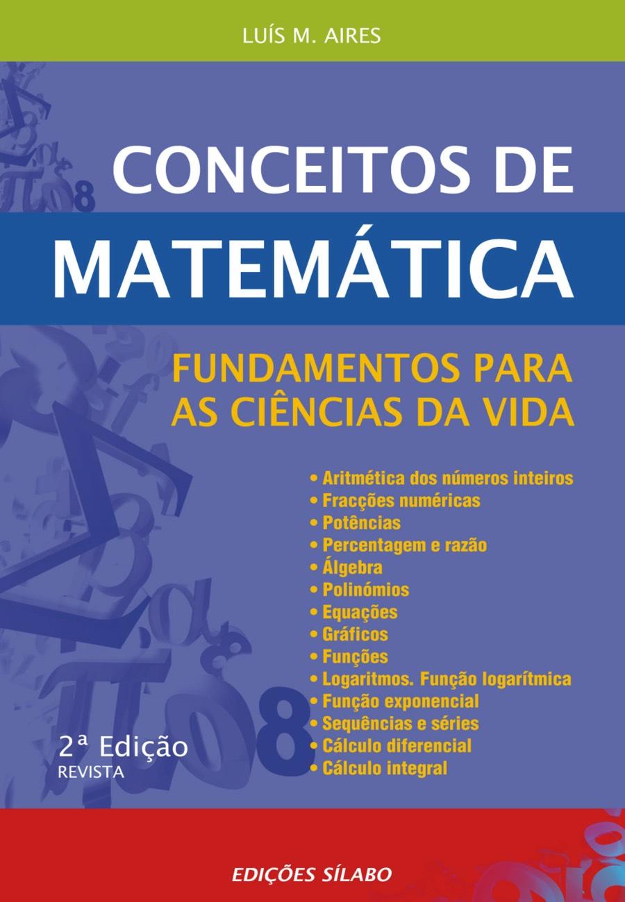 Conceitos de Matemática – Fundamentos para as Ciências da Vida. Um livro sobre Ciências Exatas e Naturais, Matemática de Luís M. Aires, de Edições Sílabo.