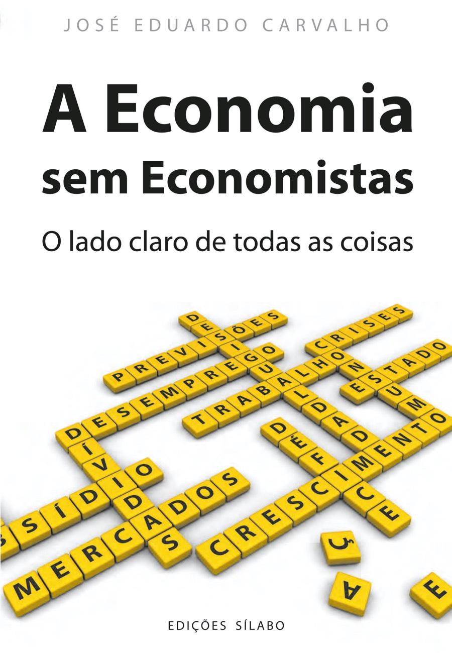 A Economia sem Economistas – O lado claro de todas as coisas. Um livro sobre Ciências Económicas, Economia de José Eduardo Carvalho, de Edições Sílabo.